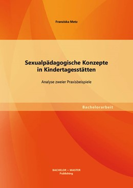 Abbildung von Metz | Sexualpädagogische Konzepte in Kindertagesstätten: Analyse zweier Praxisbeispiele | 2013