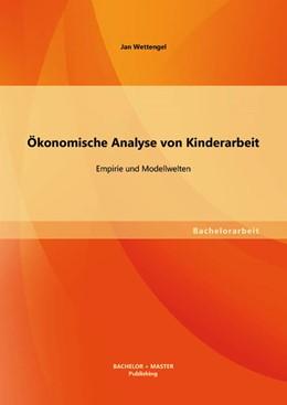 Abbildung von Wettengel | Ökonomische Analyse von Kinderarbeit | 2013 | Empirie und Modellwelten