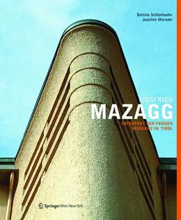 Abbildung von Schlorhaufer / Moroder | Siegfried Mazagg - Interpret der frühen Moderne in Tirol | 2013