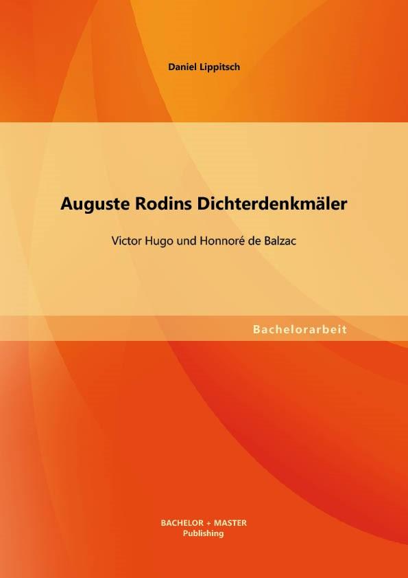 Auguste Rodins Dichterdenkmäler: Victor Hugo und Honnoré de Balzac | Lippitsch, 2013 | Buch (Cover)