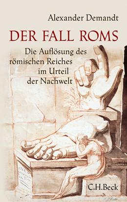 Abbildung von Demandt, Alexander | Der Fall Roms | Unveränderter Nachdruck der zweiten Auflage. 2015 | 2015 | Die Auflösung des römischen Re...