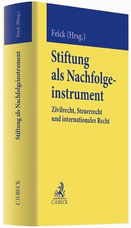 Abbildung von Feick (Hrsg.) | Stiftung als Nachfolgeinstrument | 2015 | Zivilrecht, Steuerrecht und in...