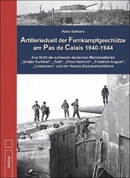Abbildung von Sakkers / Machielse | Artillerieduell der Fernkampfgeschütze am Pas de Calais 1940-1944 | 2013 | Aus Sicht der schweren deutsch...