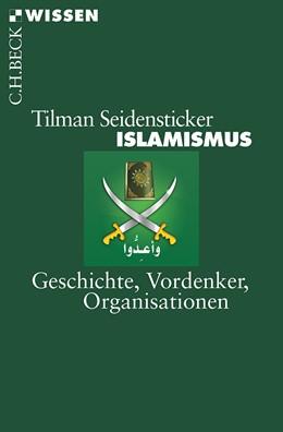 Abbildung von Seidensticker, Tilman | Islamismus | 4., durchgesehene und aktualisierte Auflage | 2016 | Geschichte, Vordenker, Organis... | 2827