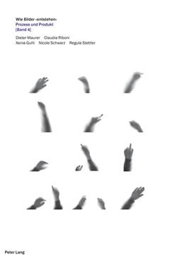 Abbildung von Maurer / Riboni / Guhl   Wie Bilder «entstehen»   2013   Prozess und Produkt (Band 4)