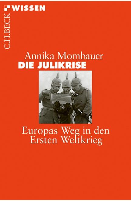 Cover: Annika Mombauer, Die Julikrise