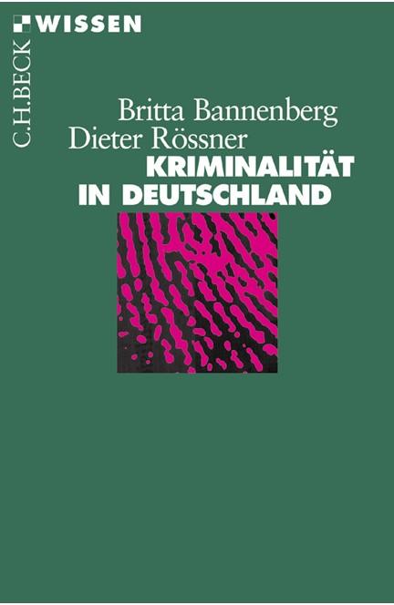 Cover: Britta Bannenberg|Dieter Rössner, Kriminalität in Deutschland