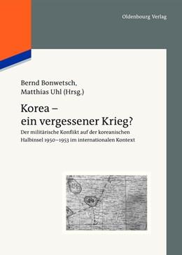 Abbildung von Bonwetsch / Uhl | Korea - ein vergessener Krieg? | 1. Auflage | 2012 | Der militärische Konflikt auf ...