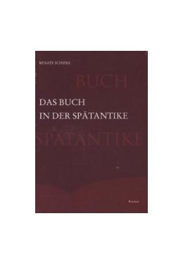 Abbildung von Schipke | Das Buch in der Spätantike | 2013 | Herstellung, Form, Ausstattung...