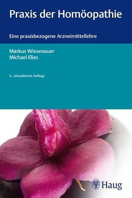 Abbildung von Wiesenauer / Elies   Praxis der Homöopathie   5., aktualisierte Auflage   2013   Eine praxisbezogene Arzneimitt...