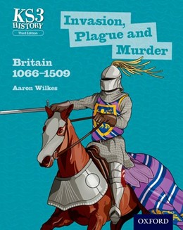 Abbildung von Wilkes | Key Stage 3 History by Aaron Wilkes: Invasion, Plague and Murder: Britain 1066-1509 Student Book | 3rd Edition | 2014