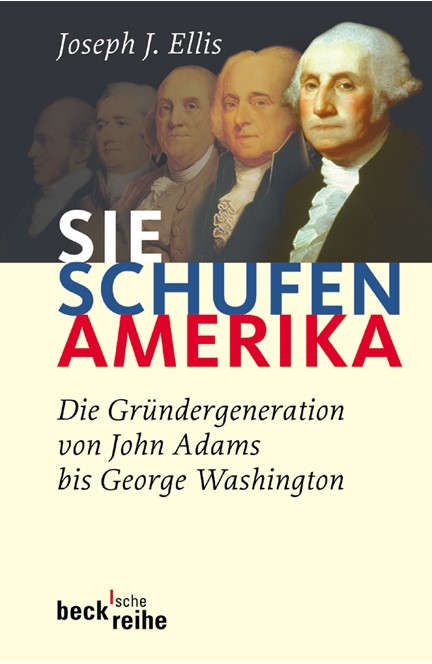 Cover: Joseph J. Ellis, Sie schufen Amerika