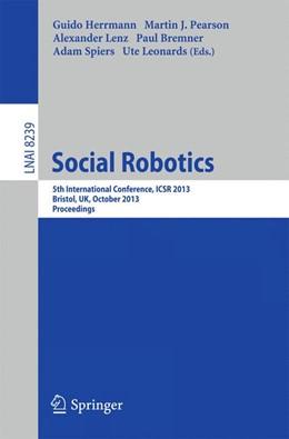 Abbildung von Herrmann / Pearson / Lenz / Bremner / Spiers / Leonards | Social Robotics | 2013 | 5th International Conference, ... | 8239
