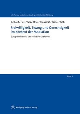 Abbildung von Dethloff   Freiwilligkeit, Zwang und Gerechtigkeit im Kontext der Mediation   1. Auflage   2013   Band 3   beck-shop.de