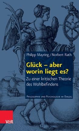 Abbildung von Mayring / Rath | Glück – aber worin liegt es? | 2013 | Zu einer kritischen Theorie de... | Band 013