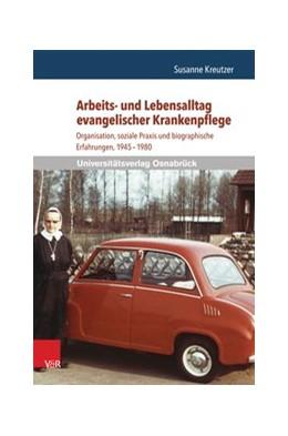 Abbildung von Kreutzer   Arbeits- und Lebensalltag evangelischer Krankenpflege   2014   Organisation, soziale Praxis u...   Band 009