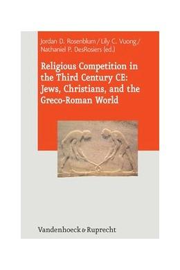 Abbildung von Rosenblum / Vuong | Religious Competition in the Third Century CE: Jews, Christians, and the Greco-Roman World | 1. Auflage | 2014 | beck-shop.de