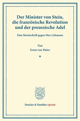 Abbildung von Meier | Der Minister von Stein, die französische Revolution und der preussische Adel | Reprint der Ausgabe von 1908 | 2013 | Eine Streitschrift gegen Max L...