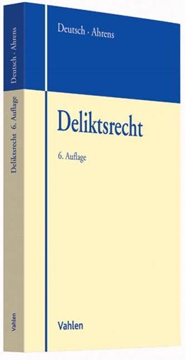 Abbildung von Deutsch / Ahrens | Deliktsrecht | 6., vollständig überarbeitete und erweiterte Auflage | 2014 | Unerlaubte Handlungen, Schaden...