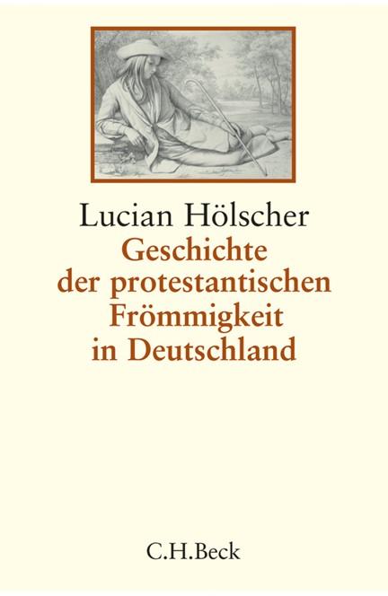 Cover: Lucian Hölscher, Geschichte der protestantischen Frömmigkeit in Deutschland