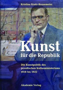 Abbildung von Kratz-Kessemeier   Kunst für die Republik   1. Auflage   2012   Die Kunstpolitik des preußisch...