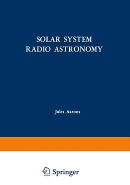 Abbildung von Aarons | Solar System Radio Astronomy | 2012 | Lectures presented at the NATO...