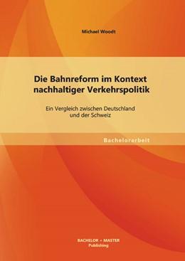 Abbildung von Woodt   Die Bahnreform im Kontext nachhaltiger Verkehrspolitik   2013   Ein Vergleich zwischen Deutsch...