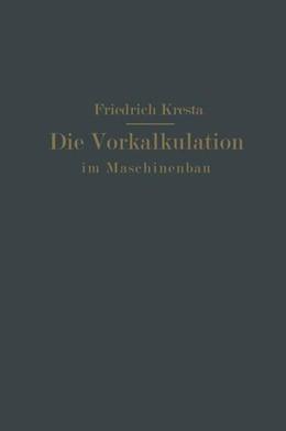 Abbildung von Kresta | Die Vorkalkulation im Maschinen- und Elektromotorenbau nach neuzeitlich-wissenschaftlichen Grundlagen | 1921