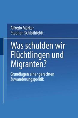 Abbildung von Märker / Schlothfeldt   Was schulden wir Flüchtlingen und Migranten?   2002   Grundlagen einer gerechten Zuw...