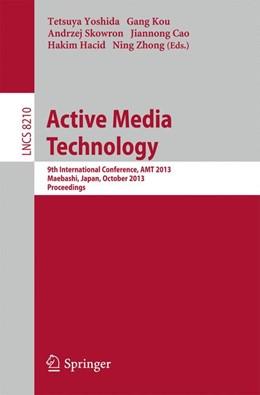 Abbildung von Yoshida / Kou / Skowron / Cao / Hacid / Zhong | Active Media Technology | 2013 | 9th International Conference, ...