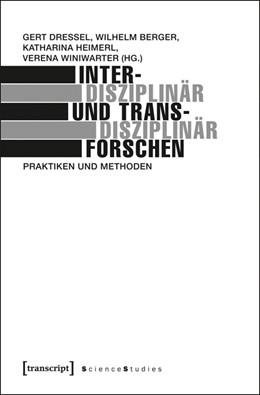 Abbildung von Dressel / Berger / Heimerl / Winiwarter | Interdisziplinär und transdisziplinär forschen | 2014 | Praktiken und Methoden