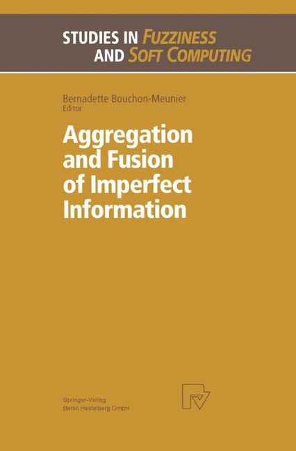 Aggregation and Fusion of Imperfect Information   Bouchon-Meunier, 2013   Buch (Cover)