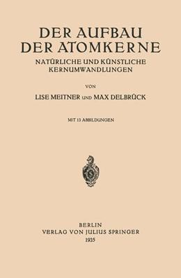 Abbildung von Meitner / Delbrück | Der Aufbau Der Atomkerne | 1935 | Natürliche und Künstliche Kern...