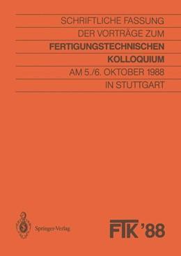 Abbildung von Gesellschaft für Fertigungstechnik | FTK '88, Fertigungstechnisches Kolloquium | 1988 | Schriftliche Fassung der Vortr...