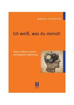 Abbildung von Schrepfer | Ich weiß, was du meinst! | 2013 | Theory of Mind, Sprache und ko...