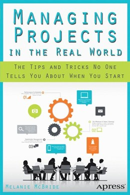 Abbildung von McBride | Managing Projects in the Real World | 1st ed. | 2013 | The Tips and Tricks No One Tel...
