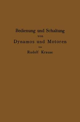 Abbildung von Krause   Bedienung und Schaltung von Dynamos und Motoren sowie für kleine Anlagen ohne und mit Akkumulatoren   1914