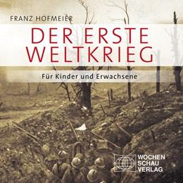 Abbildung von Hofmeier | Der Erste Weltkrieg | 2013 | Für Kinder und Erwachsene
