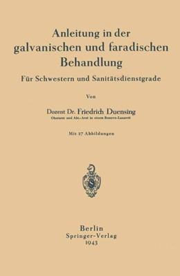 Abbildung von Duensing | Anleitung in der galvanischen und faradischen Behandlung | 1943 | Für Schwestern und Sanitätsdie...