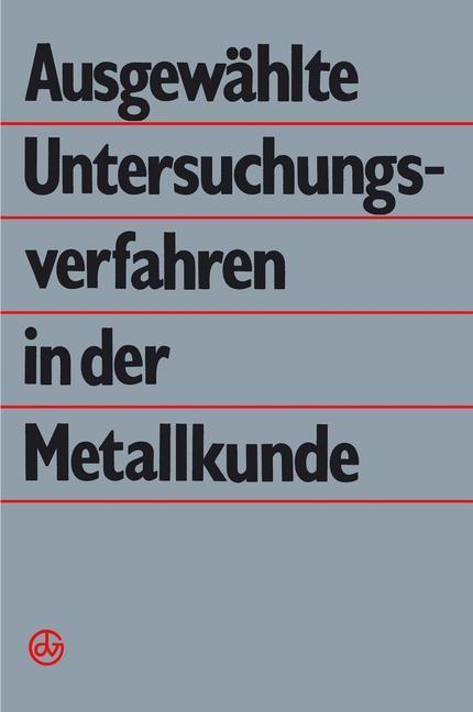 Abbildung von Dlubek / Kämpfe / Käufler | Ausgewählte Untersuchungsverfahren in der Metallkunde | 2012