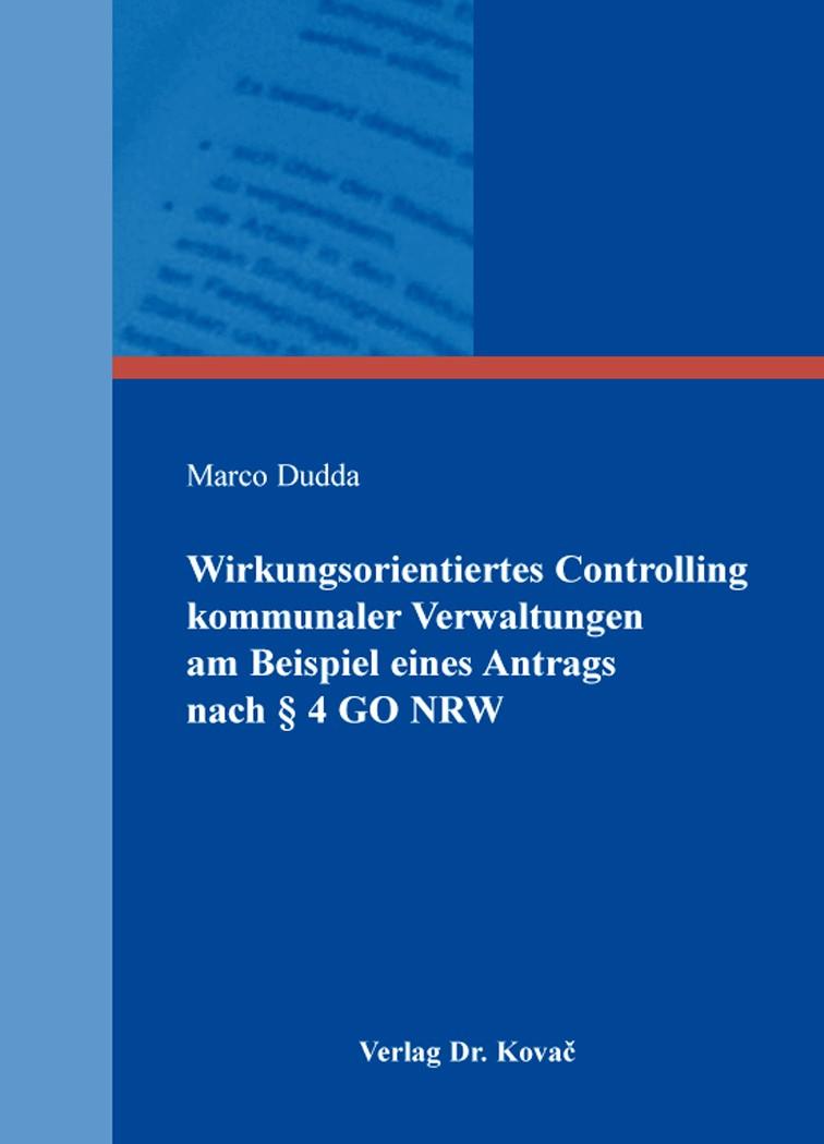 Wirkungsorientiertes Controlling kommunaler Verwaltungen am Beispiel eines Antrags nach § 4 GO NRW | Dudda | 1. Auflage 2013, 2013 | Buch (Cover)