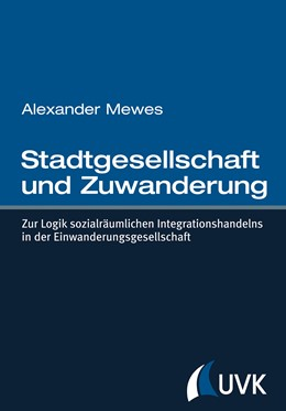 Abbildung von Mewes | Stadtgesellschaft und Zuwanderung | 2013 | Zur Logik sozialräumlichen Int...