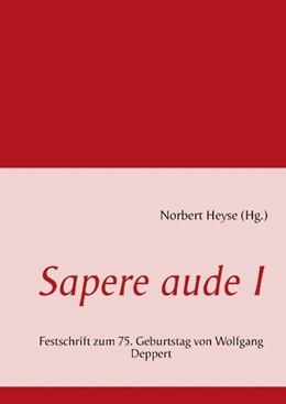 Abbildung von Heyse | Sapere aude I | 2013 | Festschrift zum 75. Geburtstag...