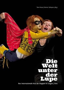Abbildung von Kraus / Schepers   Die Welt unter der Lupe   2013   Das Internationale Fest der Pu...