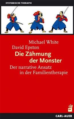 Abbildung von White / Epston   Die Zähmung der Monster   7., unveränderte Aufl.   2013   Der narrative Ansatz in der Fa...