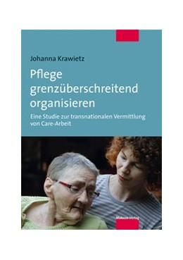 Abbildung von Krawietz | Pflege grenzüberschreitend organisieren | 1., Aufl. | 2014 | Eine Studie zur transnationale...