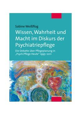 Abbildung von Weißflog | Wissen, Wahrheit und Macht im Diskurs der Psychiatriepflege | 1. Auflage | 2014 | beck-shop.de