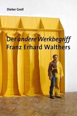 Abbildung von Posthofen   Dieter Groll. Der andere Werkbegriff Franz Erhard Walthers   2014   Kunstwissenschaftliche Bibliot...