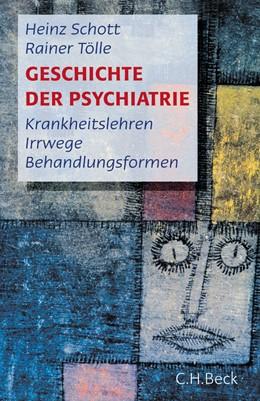Abbildung von Schott, Heinz / Tölle, Rainer | Geschichte der Psychiatrie | 1. Auflage | 2006 | beck-shop.de