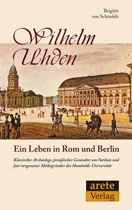 Abbildung von Schönfels | Ein Leben in Rom und Berlin: Wilhelm Uhden | 2013 | Klassischer Archäologe, preußi...